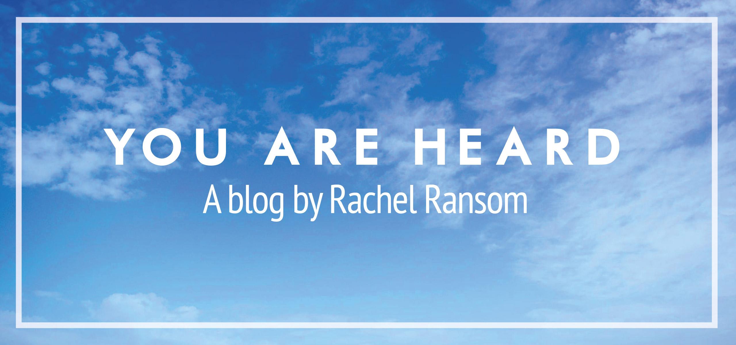 You Are Heard - A blog by Rachel Ransom